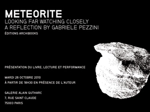 Gabriele Pezzini, METEORITE, looking far-watching closely, Galerie Alain Gutharc