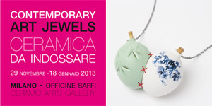 Italia Contemporary Art Jewels - ceramica da indossare | Officine Saffi, Milano, until 18 JAN. 2013