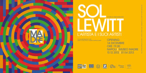 Sol LeWitt. L'artista e i suoi artisti, Museo MADRE, from December 14, 2012 to April 1, 2013