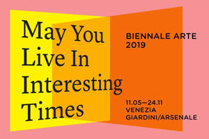 58. BIENNALE DI VENEZIA | May You Live in Interesting Times | La Biennale di Venezia, Venezia, Giardini - Arsenale - Eventi collaterali, Varie sedi